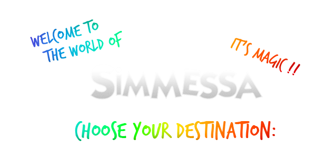 Welcome to the world of Simmessa, it's magic! Choose your destination: